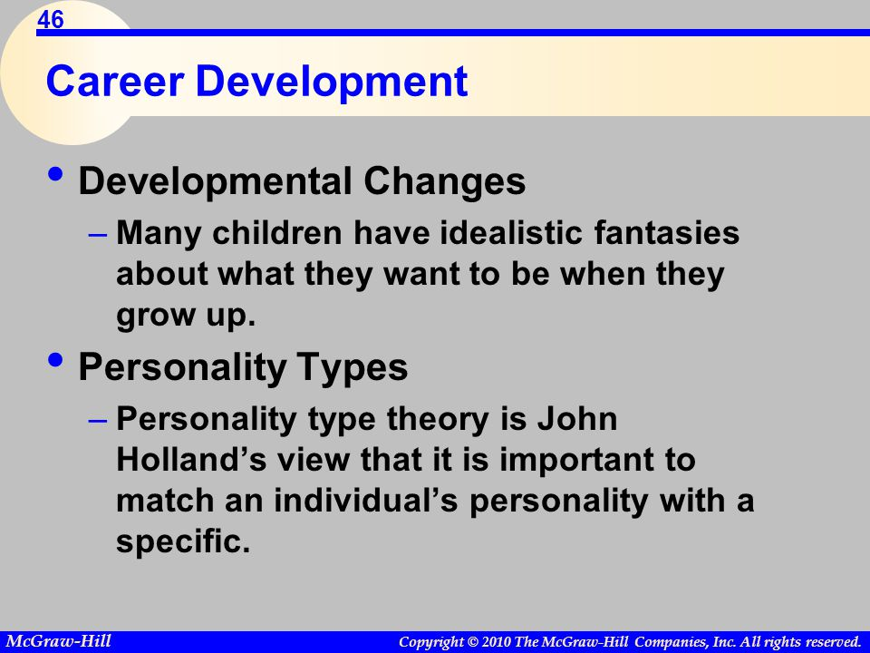 Copyright © 2010 The McGraw-Hill Companies, Inc. All rights reserved. McGraw-Hill 46 Career Development Developmental Changes –Many children have idea