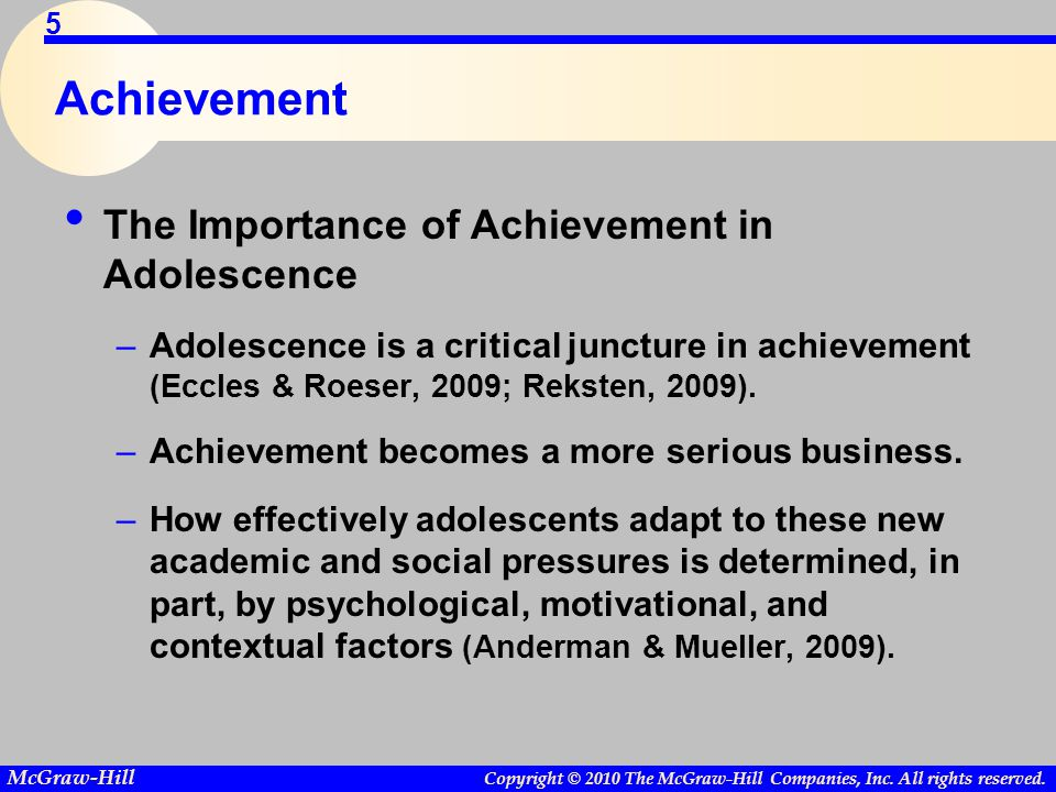 Copyright © 2010 The McGraw-Hill Companies, Inc. All rights reserved. McGraw-Hill 5 Achievement The Importance of Achievement in Adolescence –Adolesce