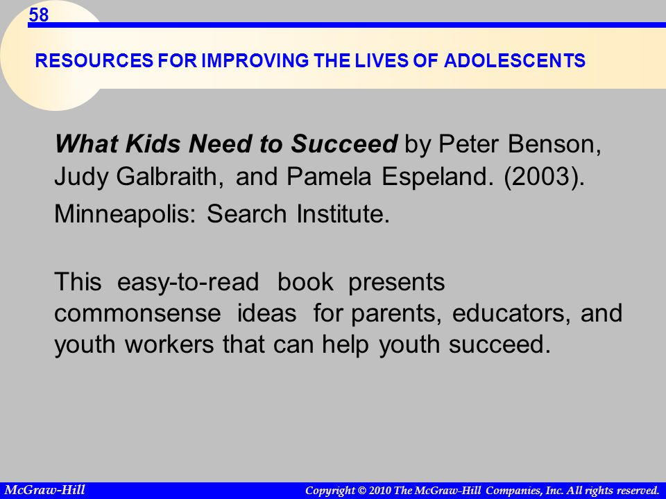 Copyright © 2010 The McGraw-Hill Companies, Inc. All rights reserved. McGraw-Hill 58 RESOURCES FOR IMPROVING THE LIVES OF ADOLESCENTS What Kids Need t
