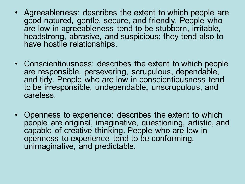 Agreeableness: describes the extent to which people are good-natured, gentle, secure, and friendly.