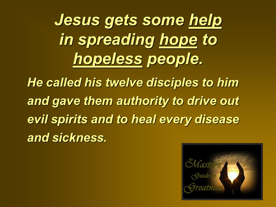 Jesus gets some help in spreading hope to hopeless people.