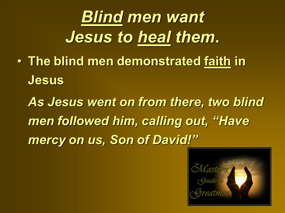 Blind men want Jesus to heal them.