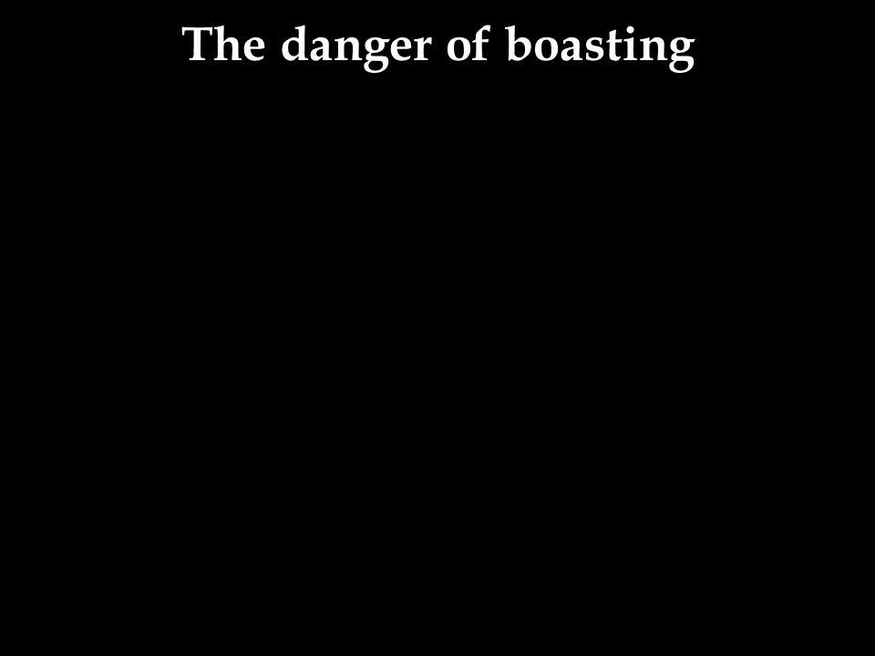 The danger of boasting