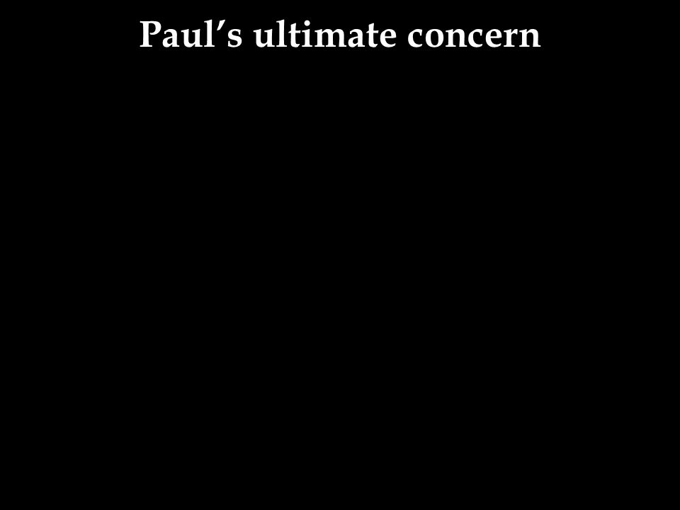 Paul's ultimate concern