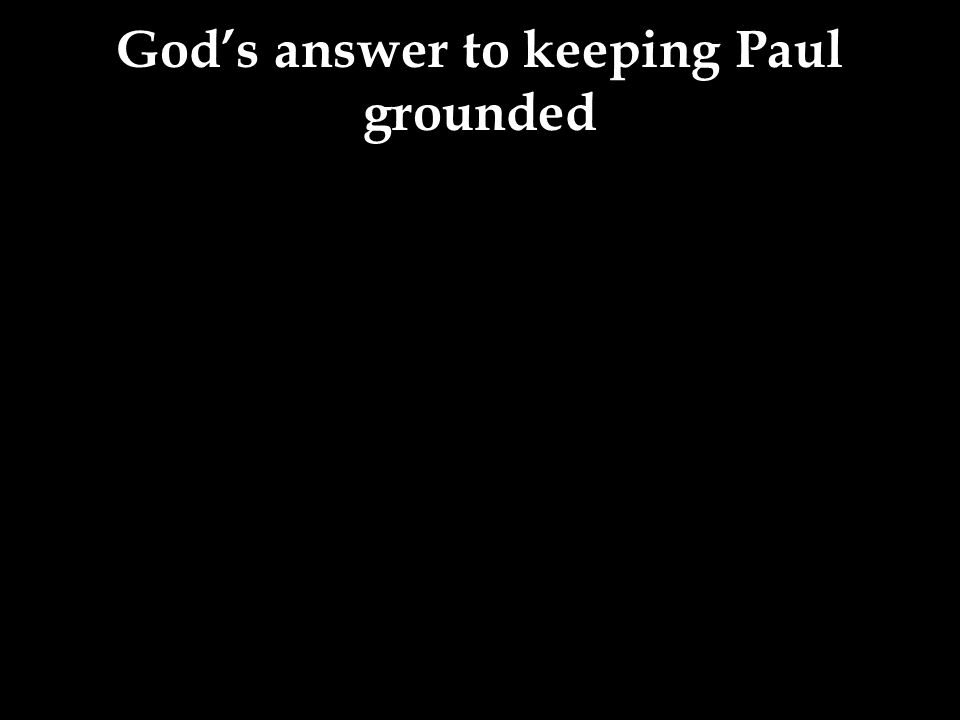 God's answer to keeping Paul grounded