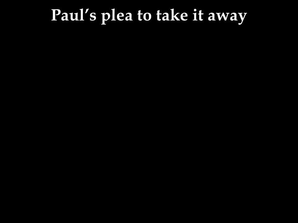 Paul's plea to take it away