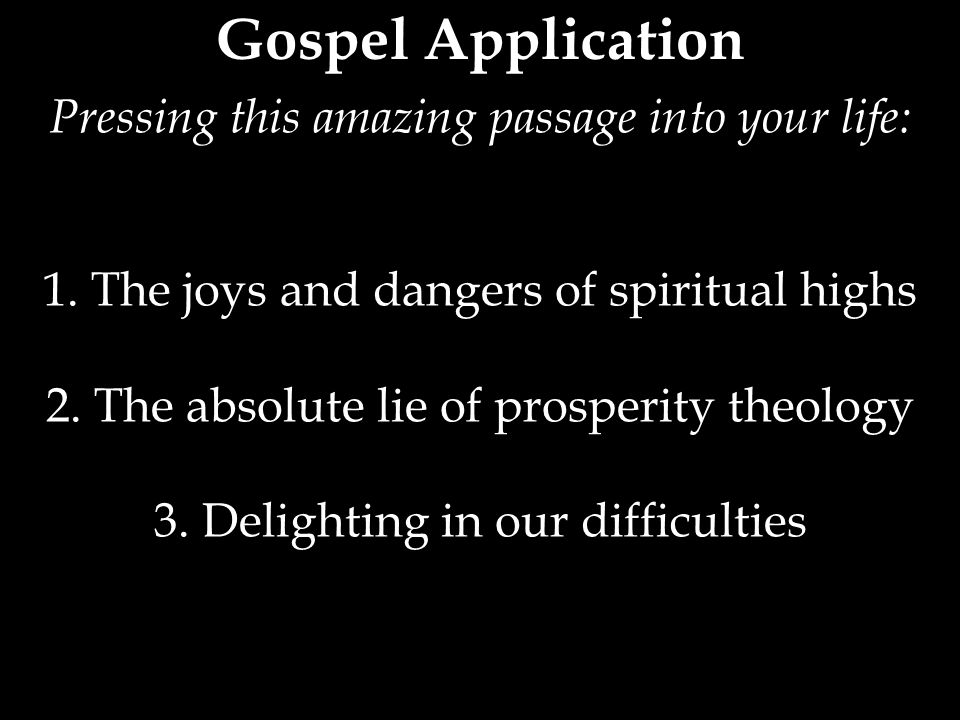 Gospel Application Pressing this amazing passage into your life: 1.