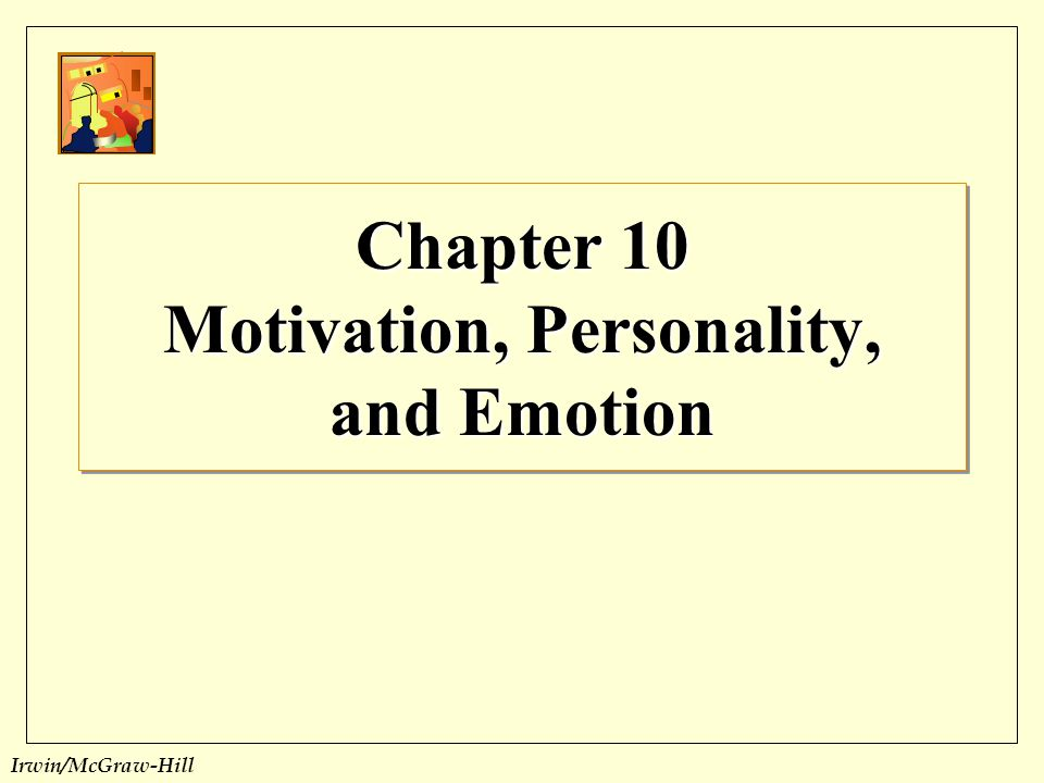 Irwin/McGraw-Hill MotivationMotivation Motivation is the state of drive or arousal that impels behavior toward a goal-object.