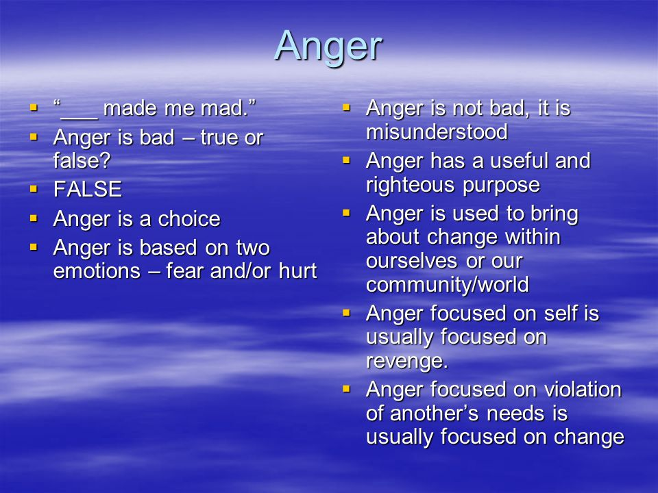 Anger  ___ made me mad.  Anger is bad – true or false.