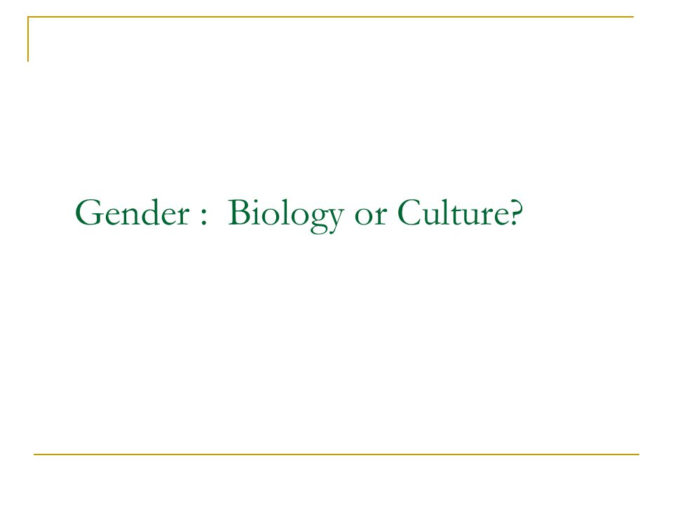 Gender : Biology or Culture?