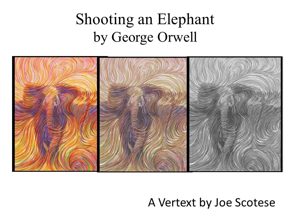 Shooting an Elephant by George Orwell A Vertext by Joe Scotese