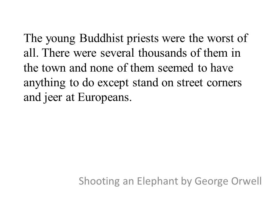 The young Buddhist priests were the worst of all. There were several thousands of them in the town and none of them seemed to have anything to do exce