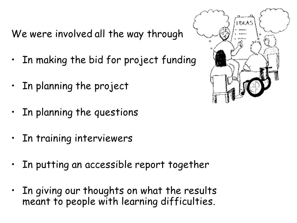 We were involved all the way through In making the bid for project funding In planning the project In planning the questions In training interviewers