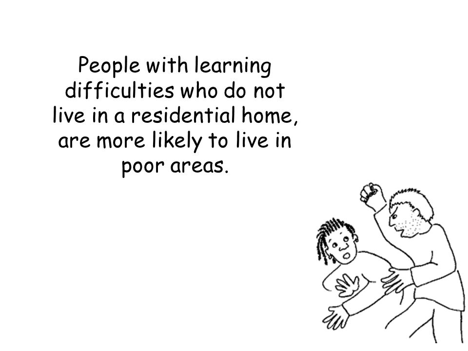 People with learning difficulties who do not live in a residential home, are more likely to live in poor areas.
