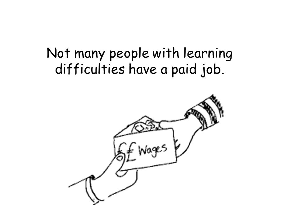 Not many people with learning difficulties have a paid job.