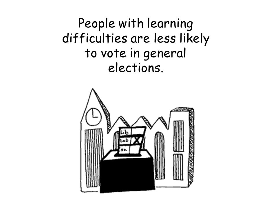 People with learning difficulties are less likely to vote in general elections.