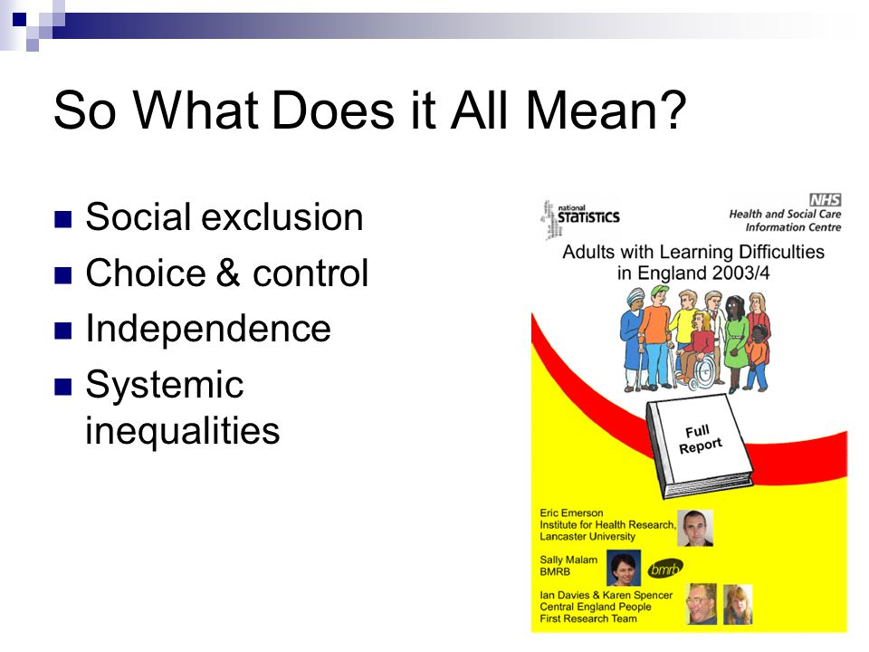 So What Does it All Mean Social exclusion Choice & control Independence Systemic inequalities
