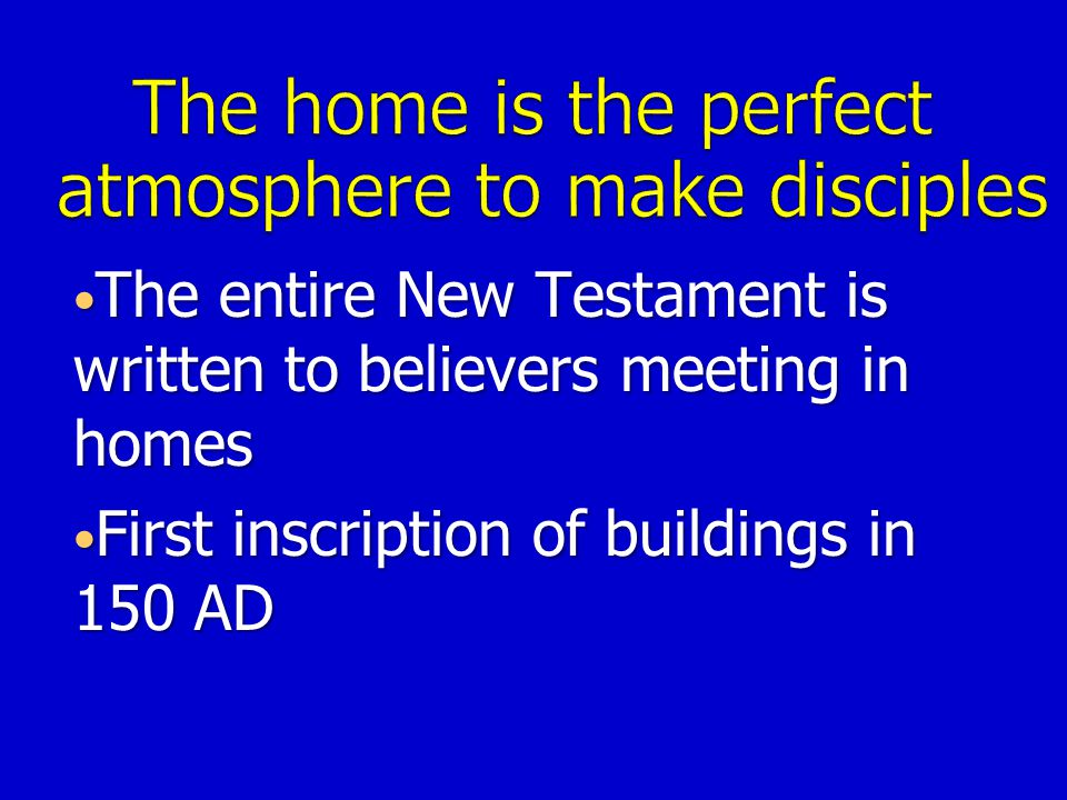The entire New Testament is written to believers meeting in homes The entire New Testament is written to believers meeting in homes First inscription of buildings in 150 AD First inscription of buildings in 150 AD