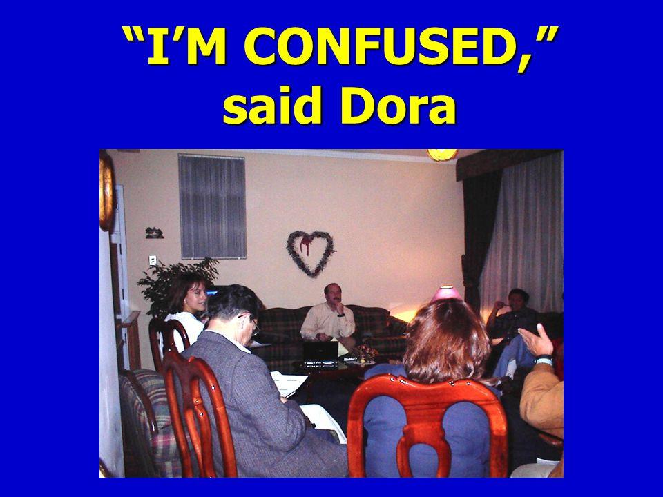 I'M CONFUSED, said Dora