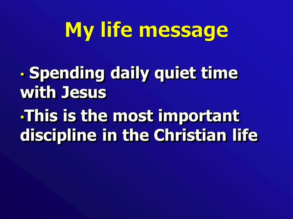 Spending daily quiet time with Jesus Spending daily quiet time with Jesus This is the most important discipline in the Christian life This is the most important discipline in the Christian life Spending daily quiet time with Jesus Spending daily quiet time with Jesus This is the most important discipline in the Christian life This is the most important discipline in the Christian life