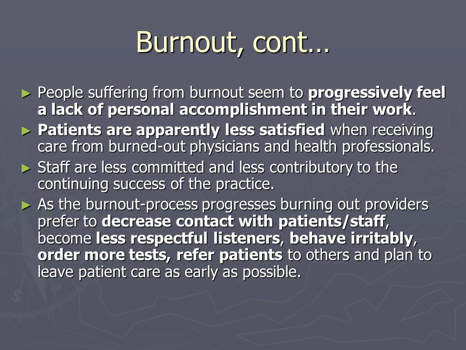 Burnout, cont… ► People suffering from burnout seem to progressively feel a lack of personal accomplishment in their work.