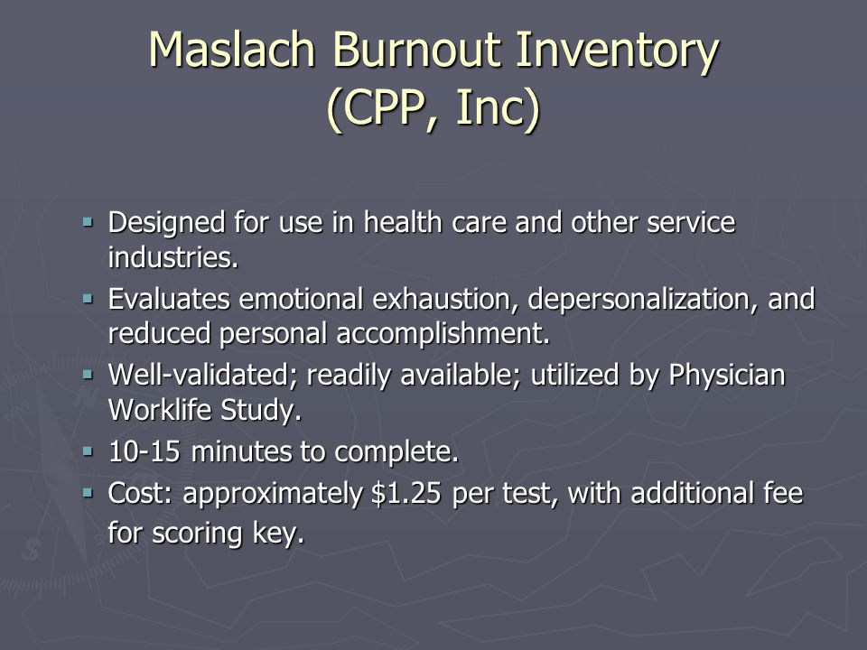 Maslach Burnout Inventory (CPP, Inc)  Designed for use in health care and other service industries.
