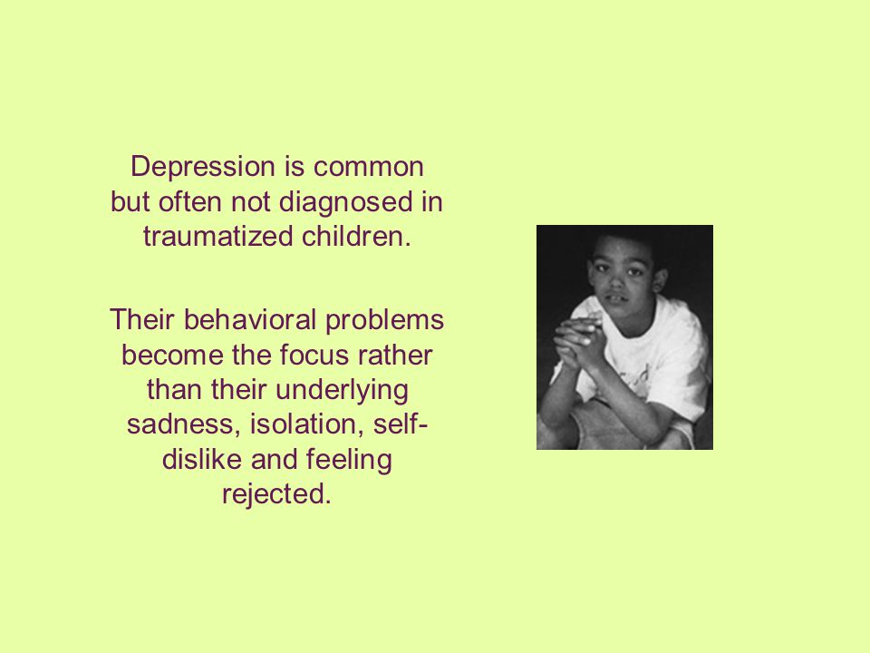Depression is common but often not diagnosed in traumatized children.