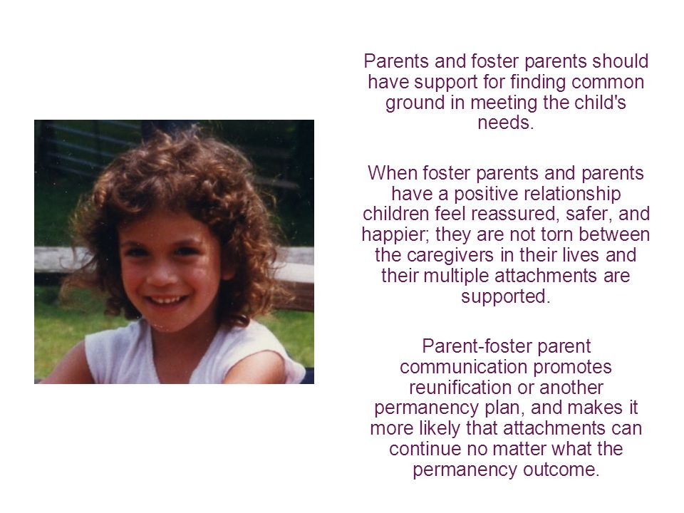 Parents and foster parents should have support for finding common ground in meeting the child s needs.