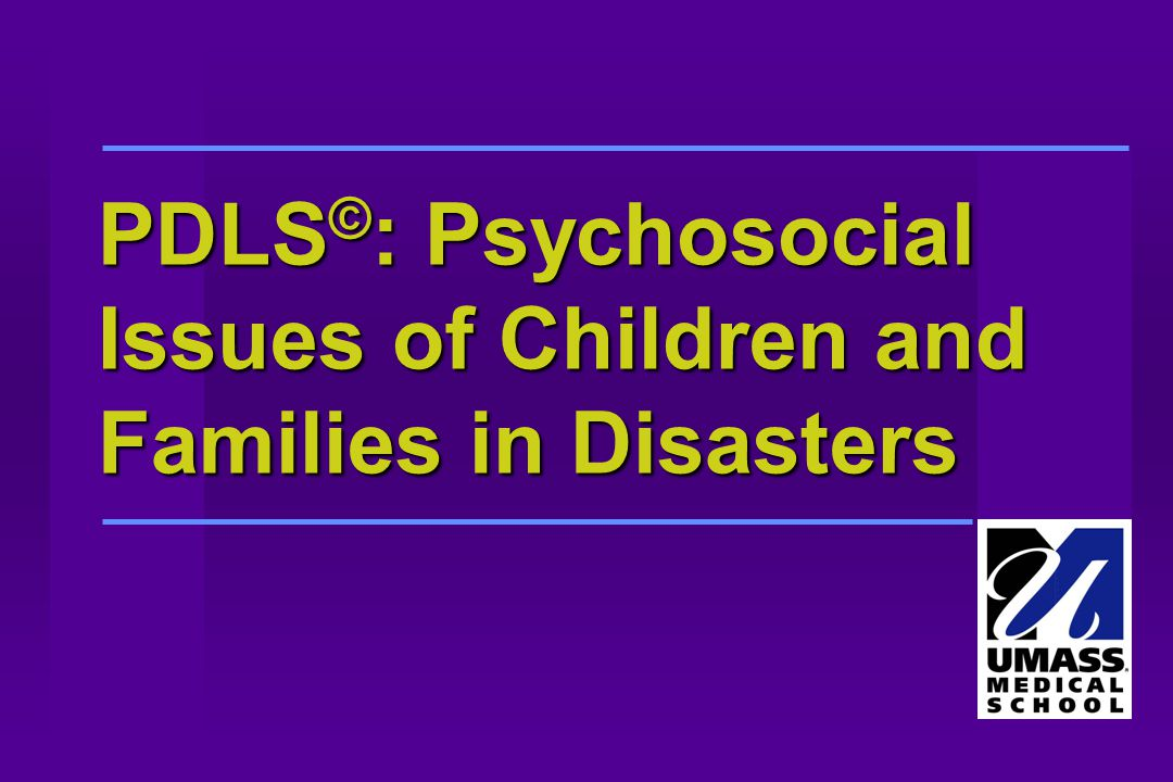 PDLS © : Psychosocial Issues of Children and Families in Disasters