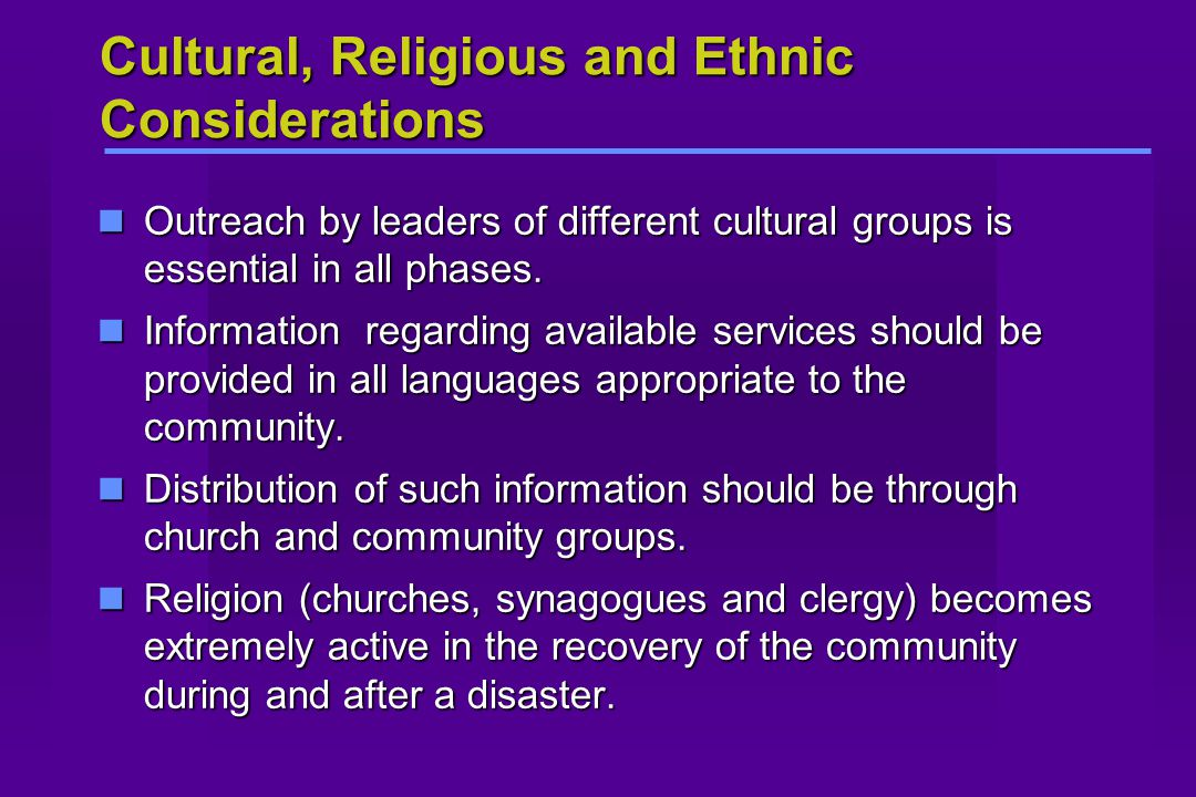 Cultural, Religious and Ethnic Considerations Outreach by leaders of different cultural groups is essential in all phases.