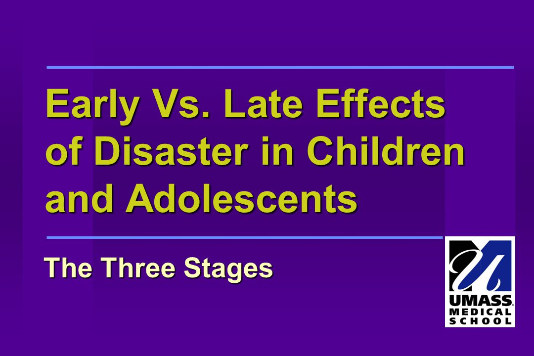 Early Vs. Late Effects of Disaster in Children and Adolescents The Three Stages