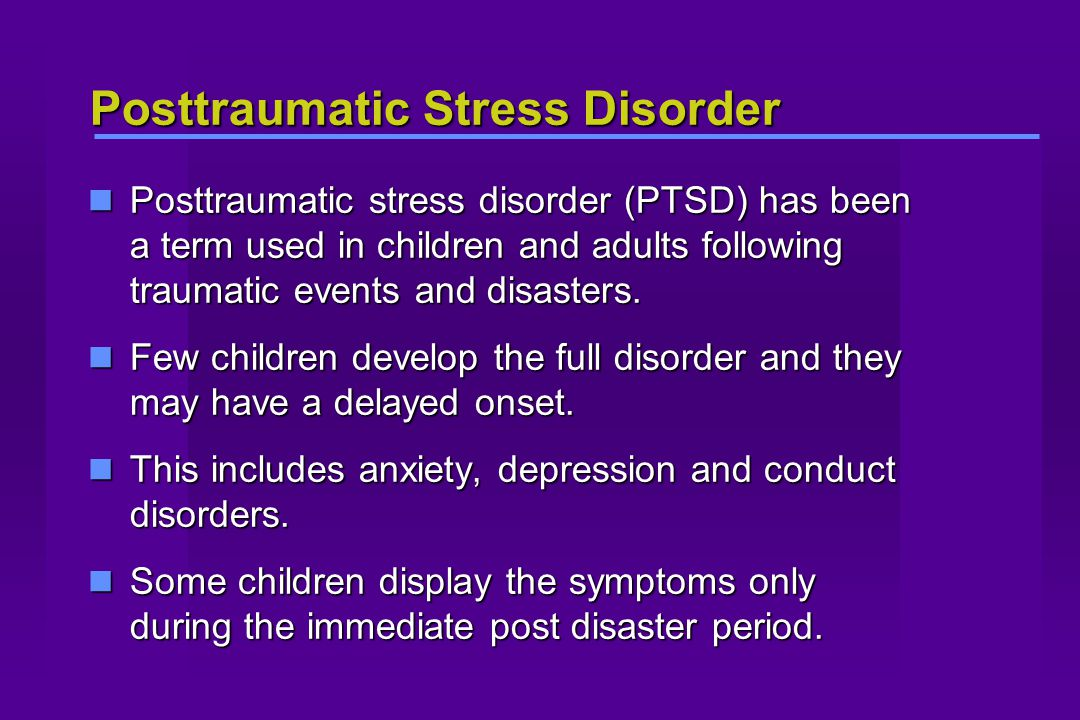 Posttraumatic Stress Disorder Posttraumatic stress disorder (PTSD) has been a term used in children and adults following traumatic events and disasters.