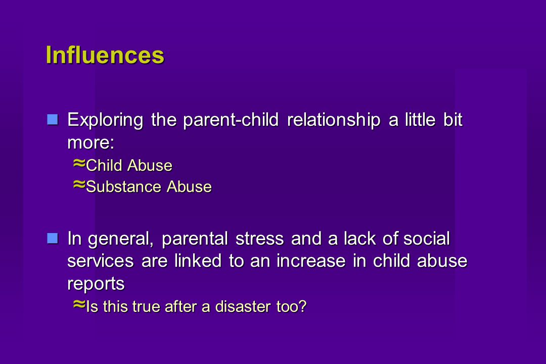 Influences Exploring the parent-child relationship a little bit more: Exploring the parent-child relationship a little bit more: ≈ Child Abuse ≈ Subst