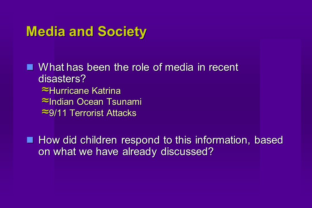 Media and Society What has been the role of media in recent disasters? What has been the role of media in recent disasters? ≈ Hurricane Katrina ≈ Indi