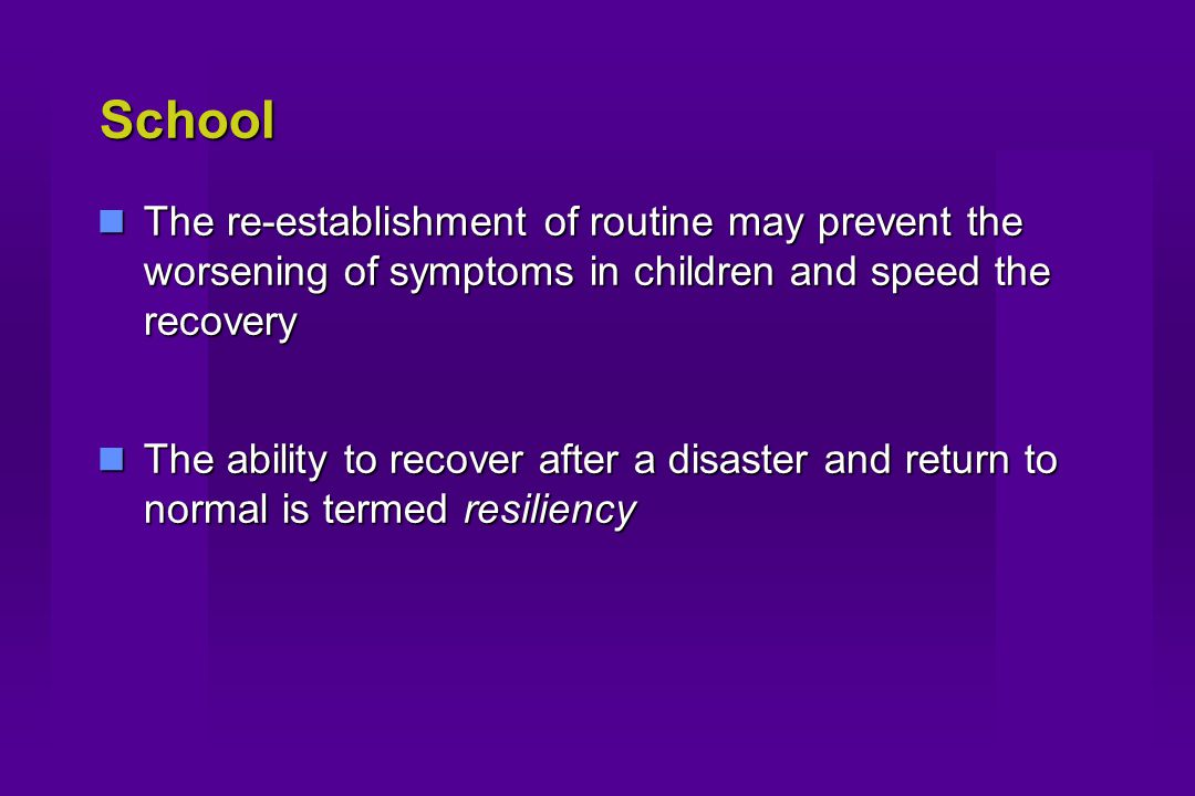 School The re-establishment of routine may prevent the worsening of symptoms in children and speed the recovery The re-establishment of routine may pr