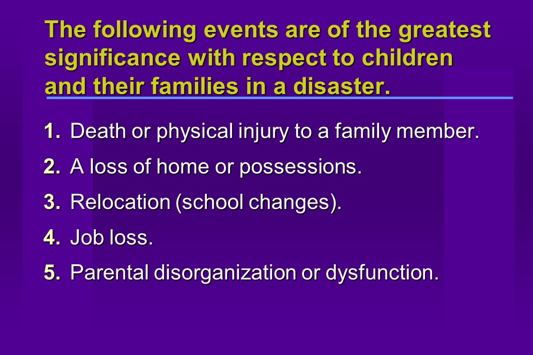The following events are of the greatest significance with respect to children and their families in a disaster.