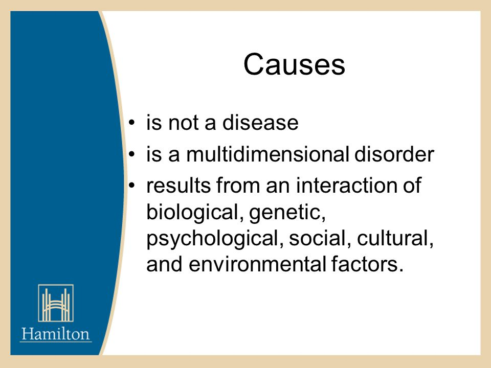 Causes is not a disease is a multidimensional disorder results from an interaction of biological, genetic, psychological, social, cultural, and enviro
