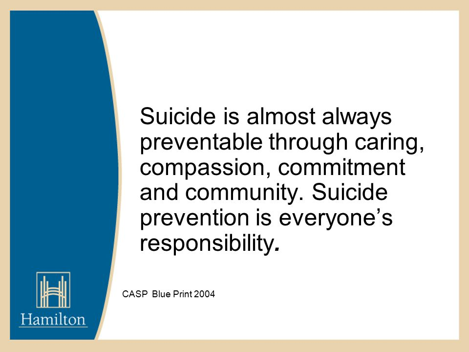 Suicide is almost always preventable through caring, compassion, commitment and community.