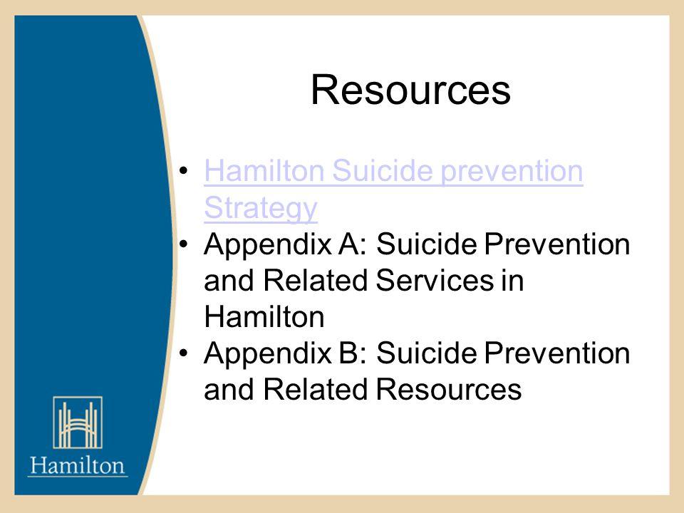 Resources Hamilton Suicide prevention StrategyHamilton Suicide prevention Strategy Appendix A: Suicide Prevention and Related Services in Hamilton App