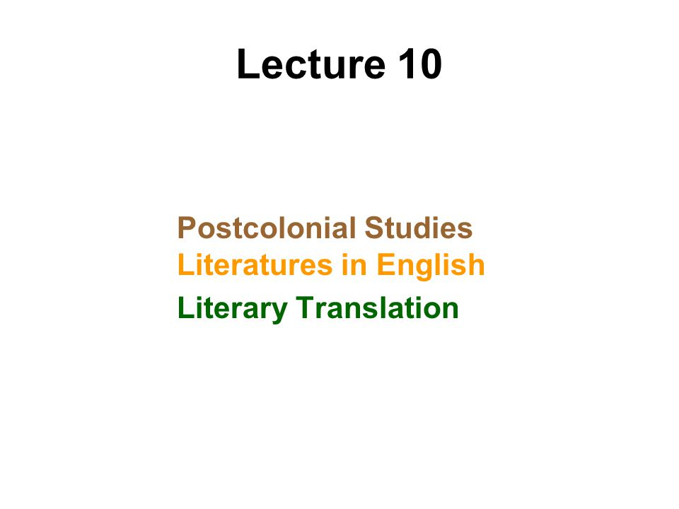 Lecture 10 Postcolonial Studies Literatures in English Literary Translation