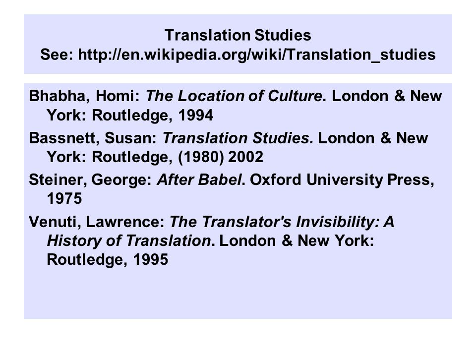 Translation Studies See: http://en.wikipedia.org/wiki/Translation_studies Bhabha, Homi: The Location of Culture.