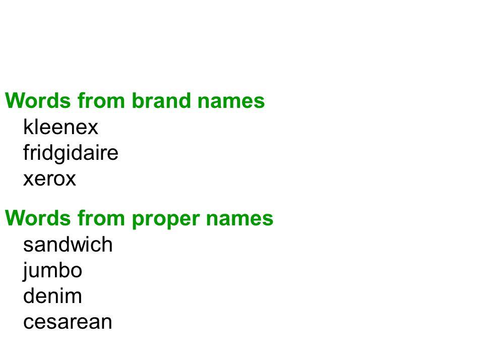 Words from brand names kleenex fridgidaire xerox Words from proper names sandwich jumbo denim cesarean