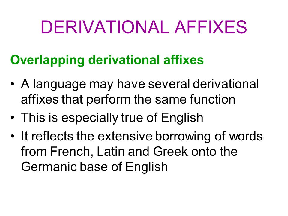 DERIVATIONAL AFFIXES Overlapping derivational affixes A language may have several derivational affixes that perform the same function This is especial