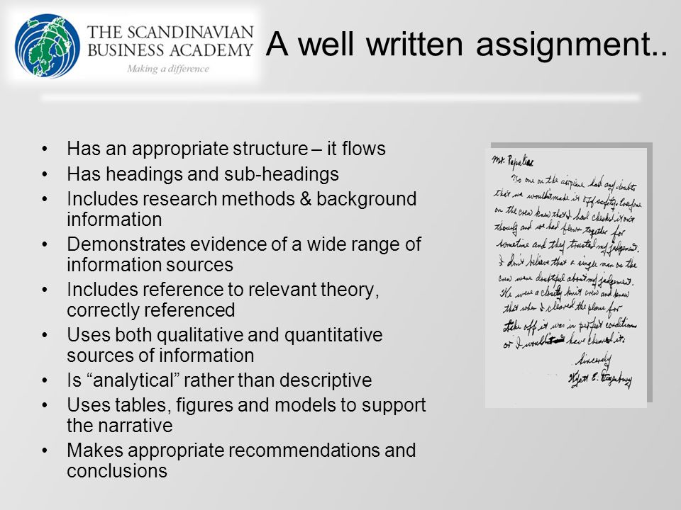 A well written assignment.. Has an appropriate structure – it flows Has headings and sub-headings Includes research methods & background information D