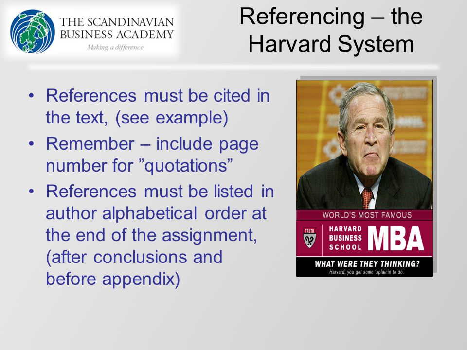 "Referencing – the Harvard System References must be cited in the text, (see example) Remember – include page number for ""quotations"" References must b"