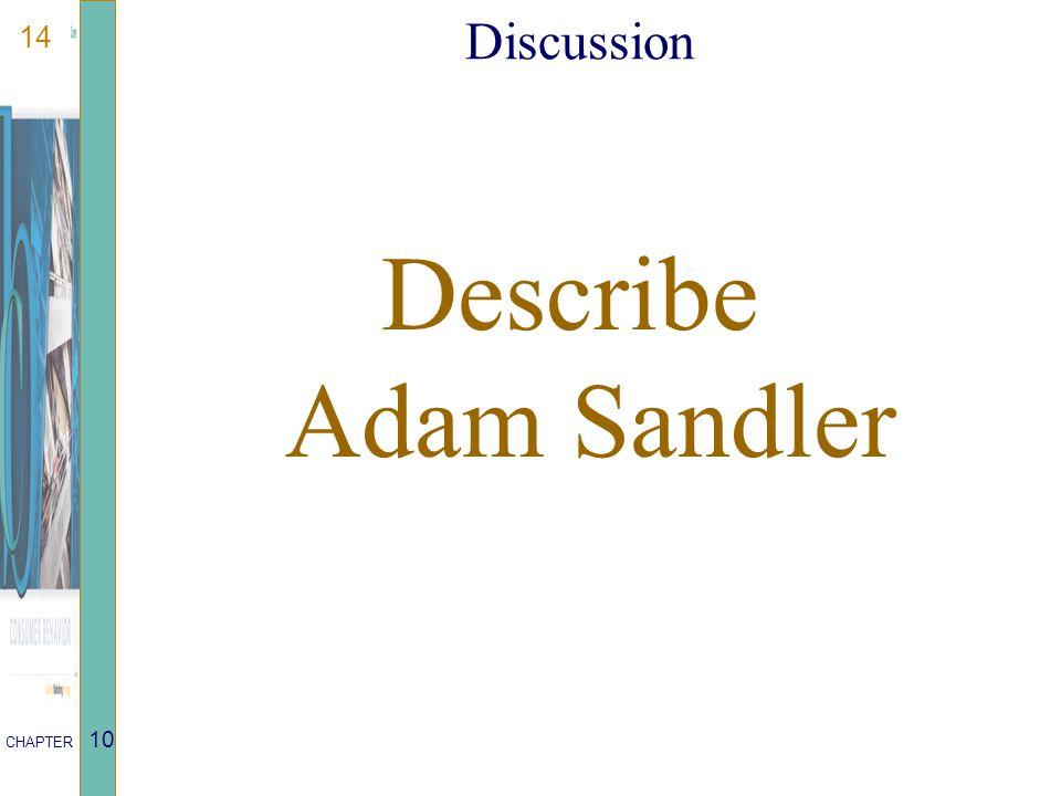 14 CHAPTER 10 Discussion Describe Adam Sandler