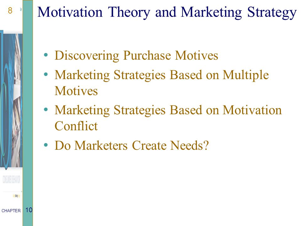 8 CHAPTER 10 Motivation Theory and Marketing Strategy Discovering Purchase Motives Marketing Strategies Based on Multiple Motives Marketing Strategies