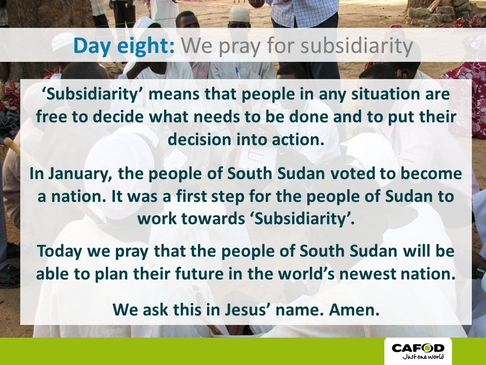 Day eight: We pray for subsidiarity 'Subsidiarity' means that people in any situation are free to decide what needs to be done and to put their decision into action.