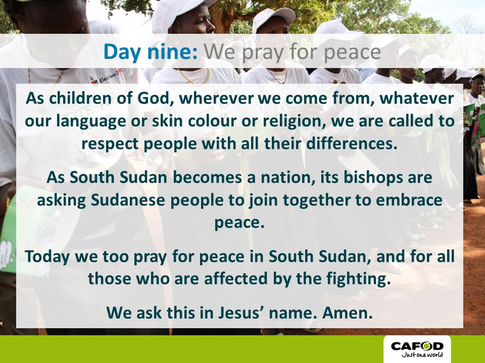 Day nine: We pray for peace As children of God, wherever we come from, whatever our language or skin colour or religion, we are called to respect people with all their differences.