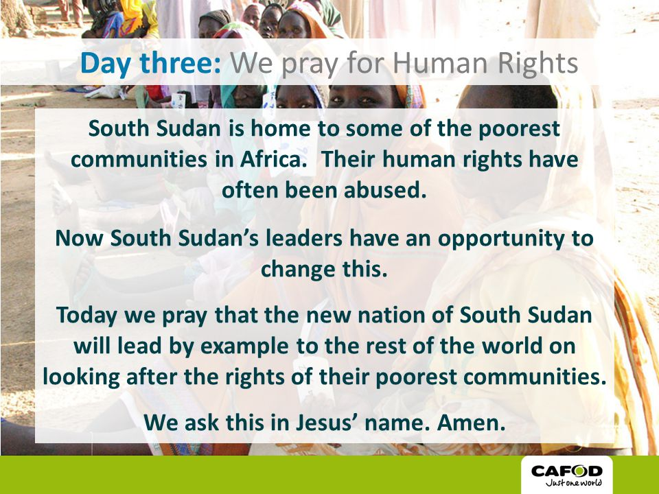 Day three: We pray for Human Rights South Sudan is home to some of the poorest communities in Africa.